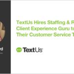 TextUs Hires Staffing & Recruiting Client Experience Guru to Lead Their Customer Service Team